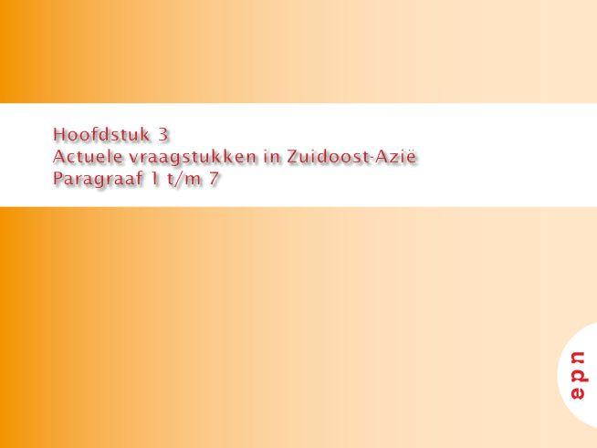 Hoofdstuk 3 Actuele vraagstukken in Zuidoost-Azië Paragraaf 1 t/m 7
