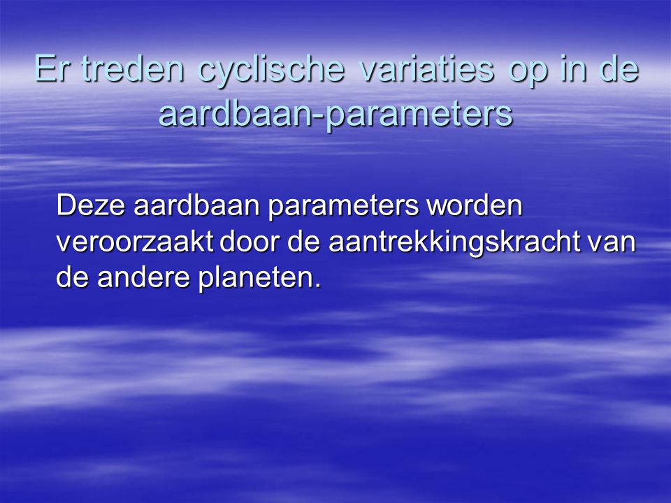 Er treden cyclische variaties op in de aardbaan-parameters
