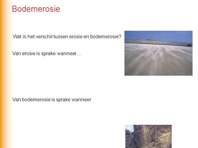 Bodemerosie Wat is het verschil tussen erosie en bodemerosie