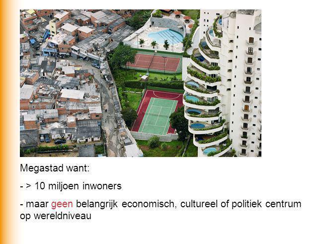 Megastad want: - > 10 miljoen inwoners.