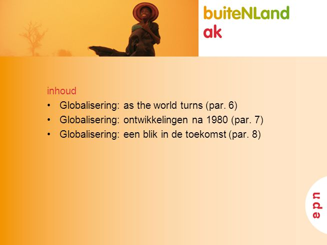 inhoud Globalisering: as the world turns (par. 6) Globalisering: ontwikkelingen na 1980 (par.