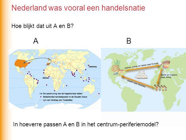 Nederland was vooral een handelsnatie Hoe blijkt dat uit A en B