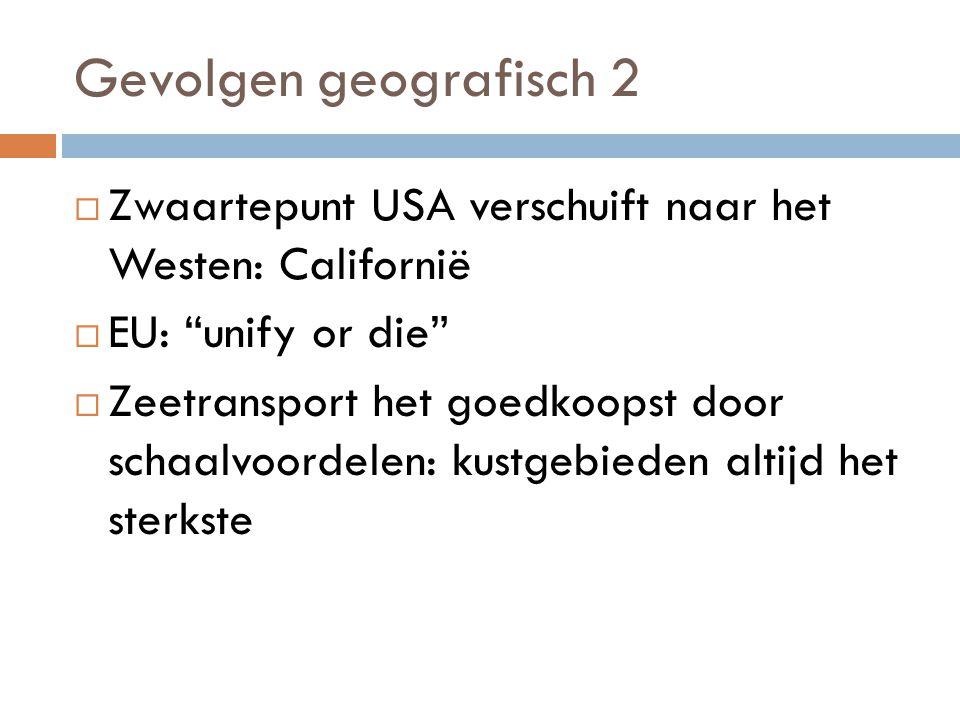 Gevolgen geografisch 2 Zwaartepunt USA verschuift naar het Westen: Californië. EU: unify or die