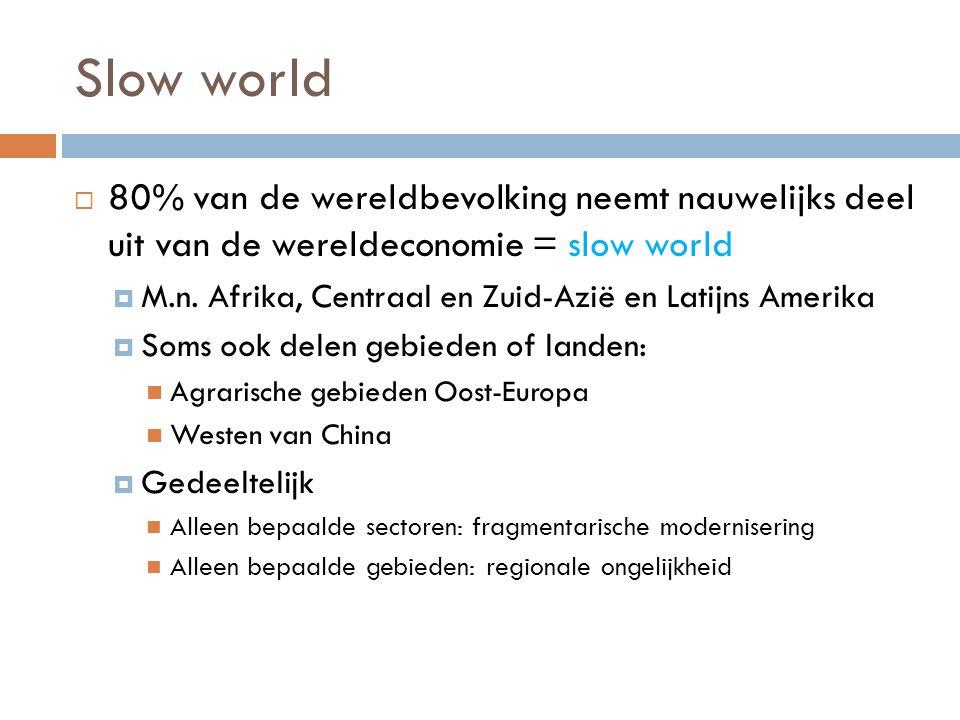 Slow world 80% van de wereldbevolking neemt nauwelijks deel uit van de wereldeconomie = slow world.