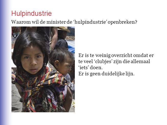 Hulpindustrie Waarom wil de minister de 'hulpindustrie' openbreken