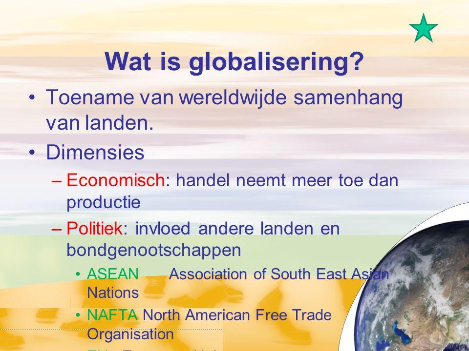 Wat is globalisering Toename van wereldwijde samenhang van landen.