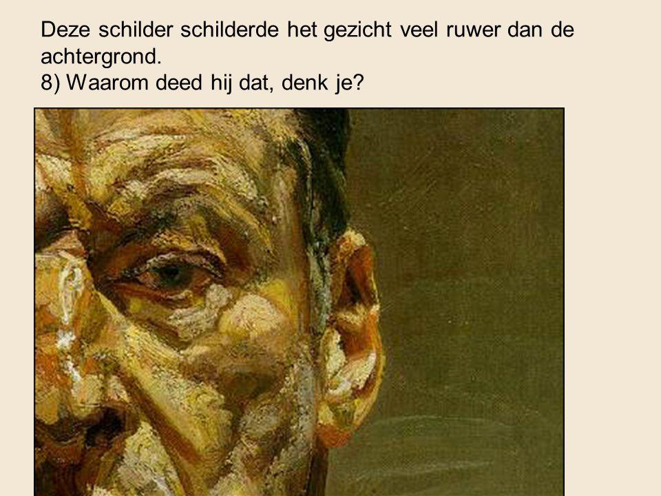 Deze schilder schilderde het gezicht veel ruwer dan de achtergrond