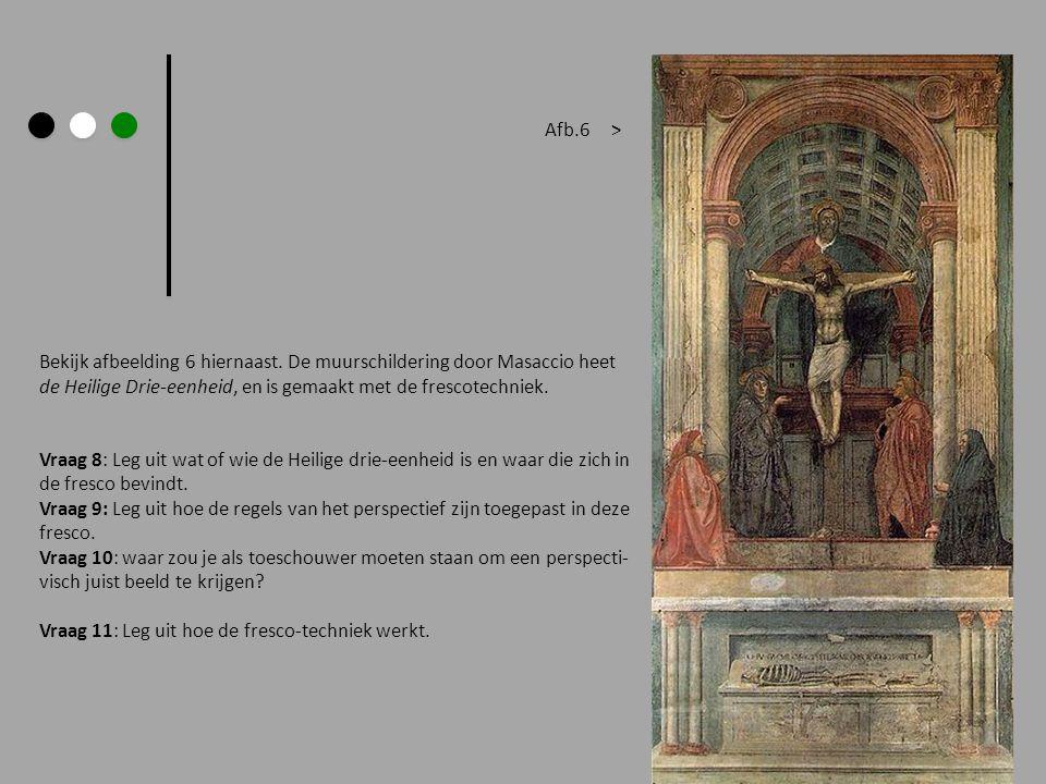 Afb.6 > Bekijk afbeelding 6 hiernaast. De muurschildering door Masaccio heet. de Heilige Drie-eenheid, en is gemaakt met de frescotechniek.