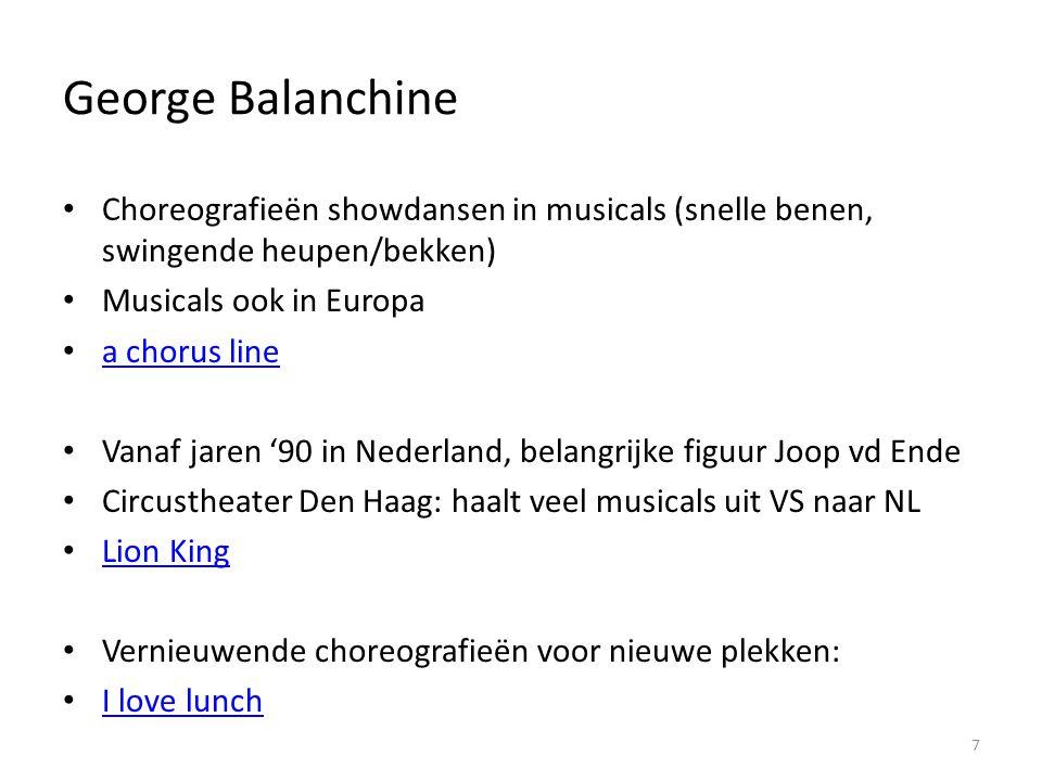 George Balanchine Choreografieën showdansen in musicals (snelle benen, swingende heupen/bekken) Musicals ook in Europa.