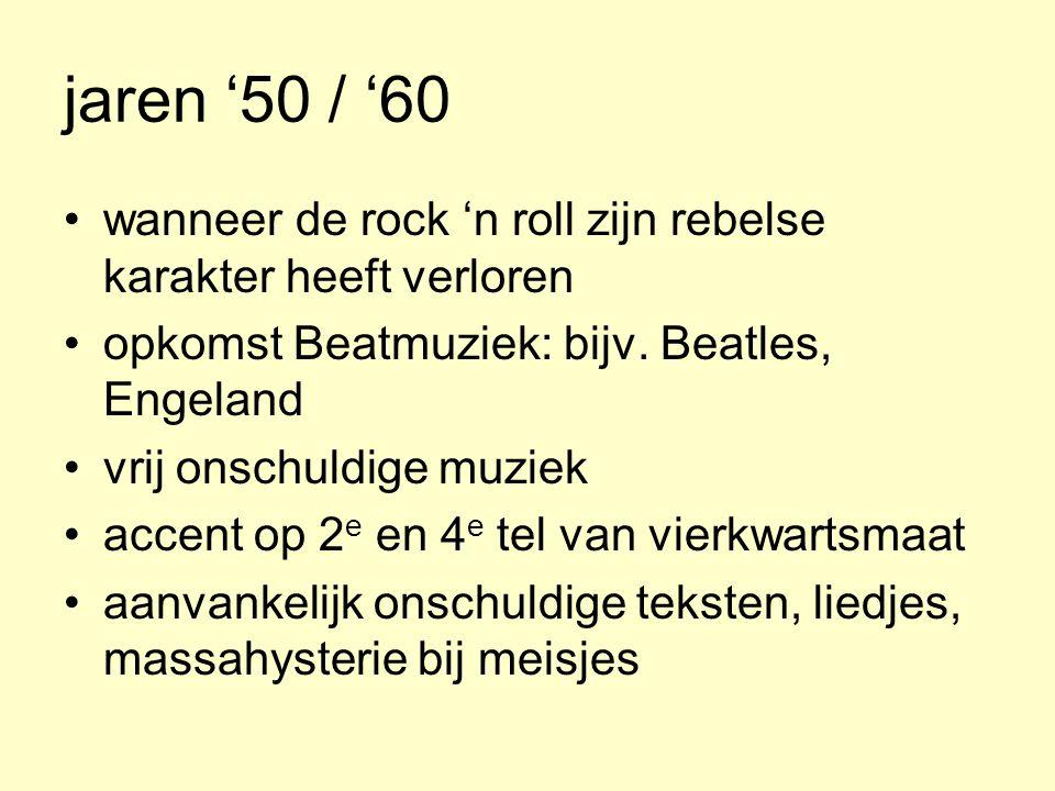 jaren '50 / '60 wanneer de rock 'n roll zijn rebelse karakter heeft verloren. opkomst Beatmuziek: bijv. Beatles, Engeland.