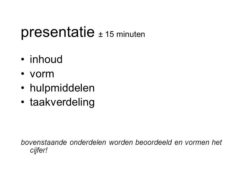 presentatie ± 15 minuten inhoud vorm hulpmiddelen taakverdeling