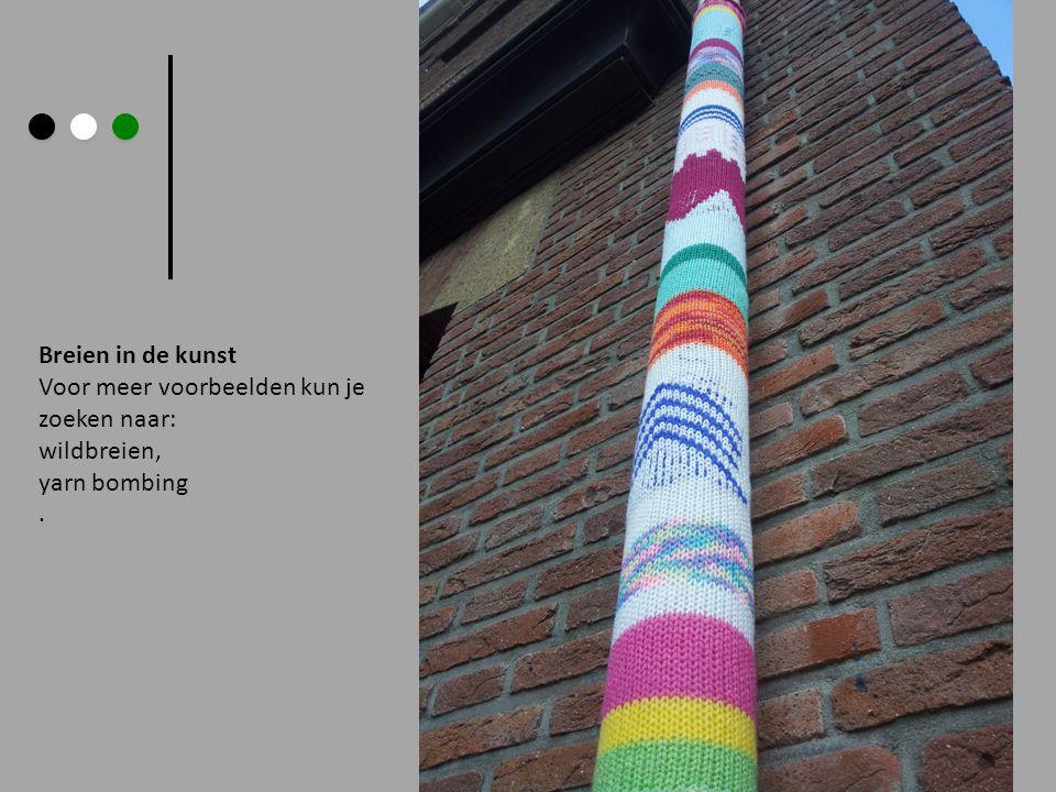 Breien in de kunst Voor meer voorbeelden kun je zoeken naar: wildbreien, yarn bombing .