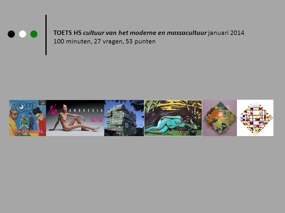 TOETS H5 cultuur van het moderne en massacultuur januari 2014