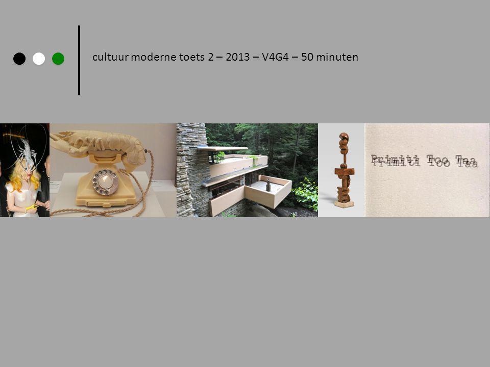 cultuur moderne toets 2 – 2013 – V4G4 – 50 minuten