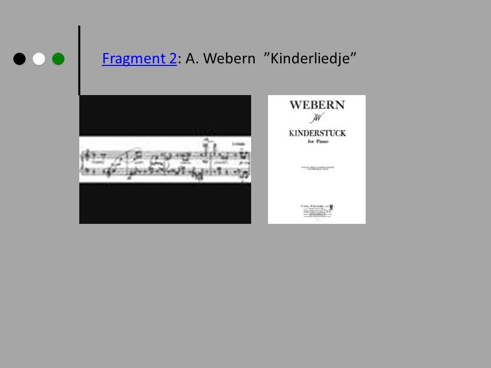 Fragment 2: A. Webern Kinderliedje