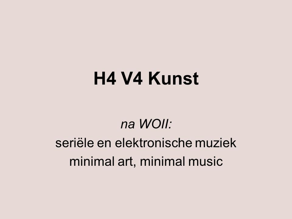 na WOII: seriële en elektronische muziek minimal art, minimal music
