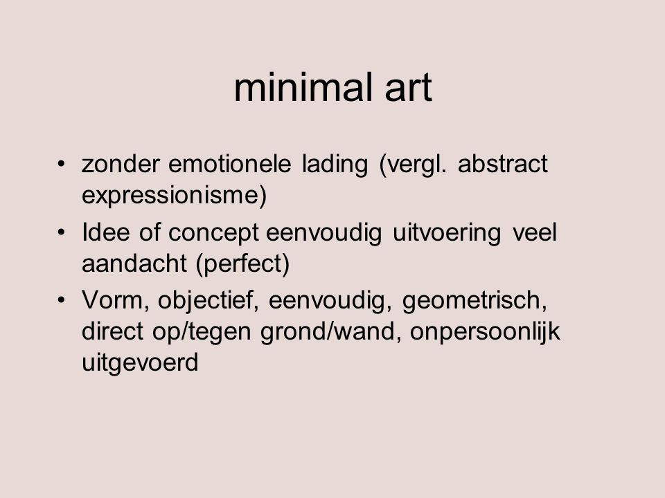 minimal art zonder emotionele lading (vergl. abstract expressionisme)