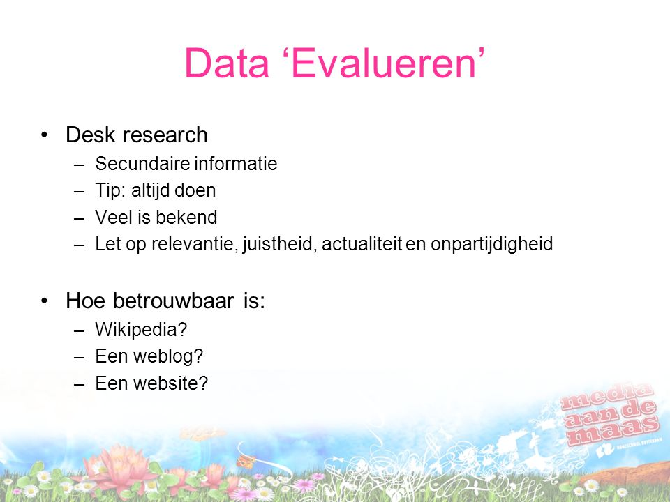 Data 'Evalueren' Desk research Hoe betrouwbaar is: