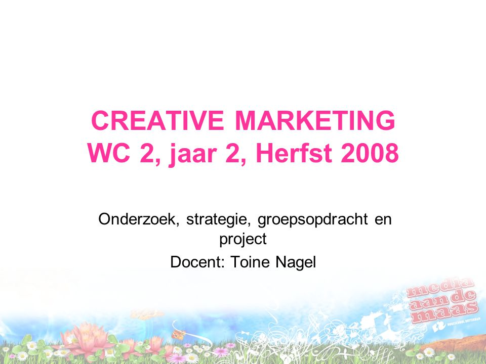 CREATIVE MARKETING WC 2, jaar 2, Herfst 2008