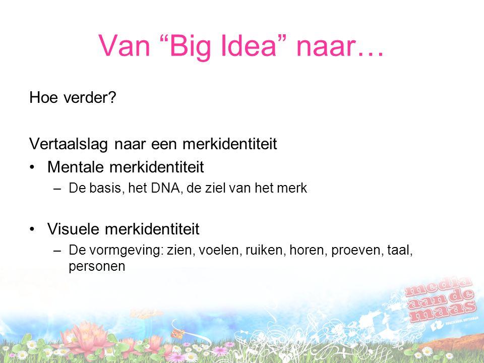 Van Big Idea naar… Hoe verder Vertaalslag naar een merkidentiteit