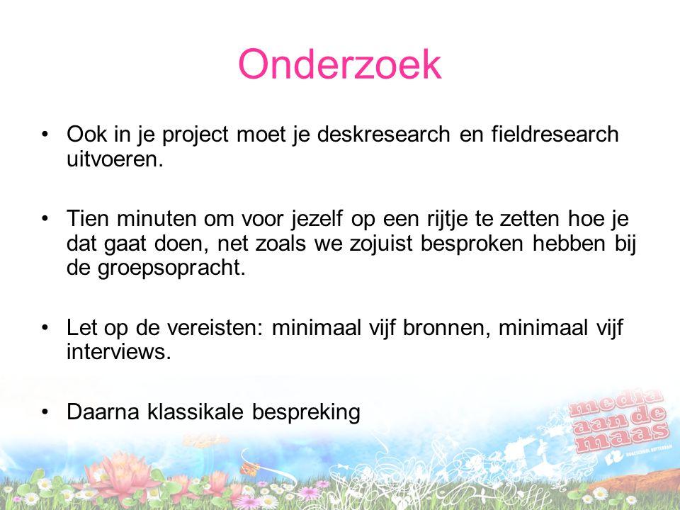 Onderzoek Ook in je project moet je deskresearch en fieldresearch uitvoeren.