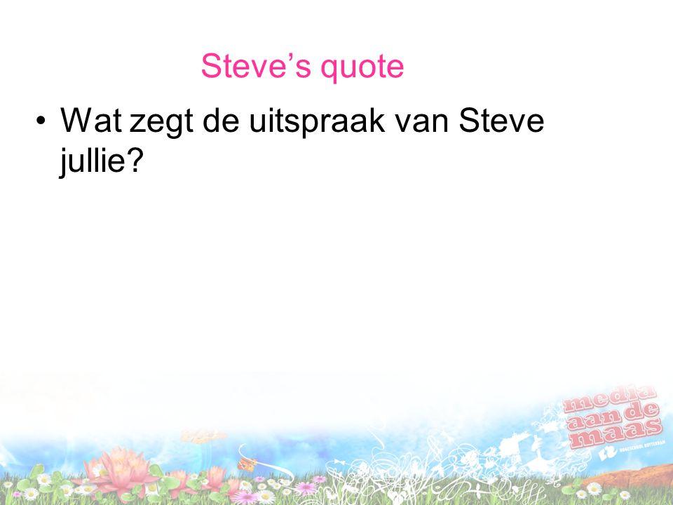Wat zegt de uitspraak van Steve jullie