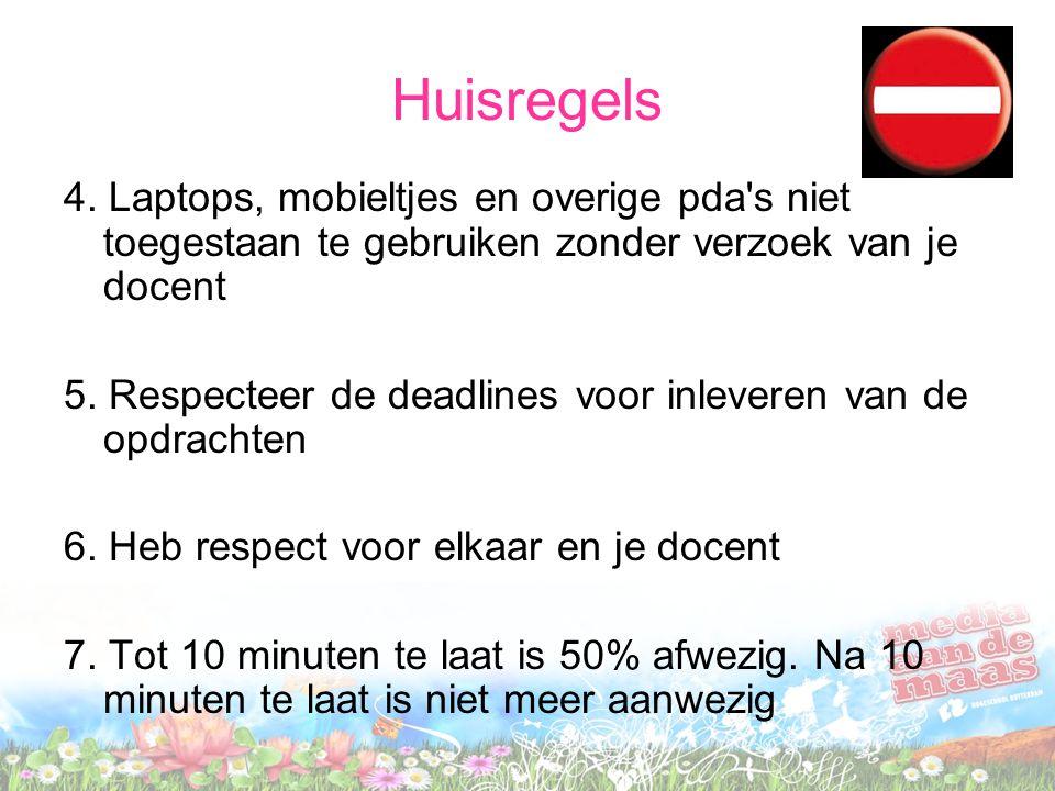 Huisregels 4. Laptops, mobieltjes en overige pda s niet toegestaan te gebruiken zonder verzoek van je docent.