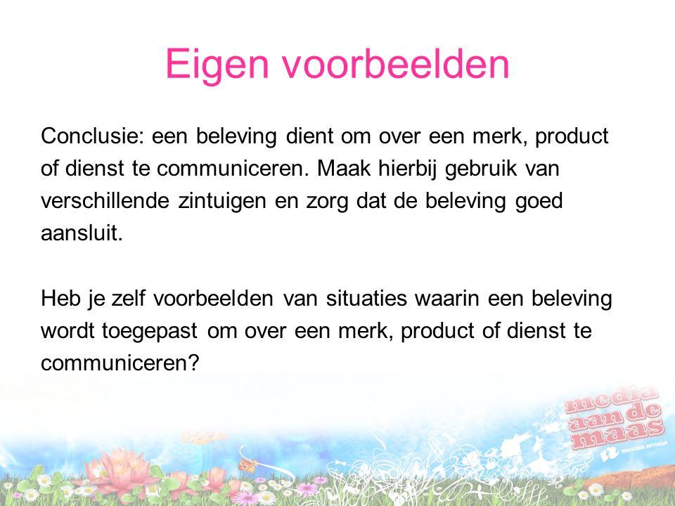 Eigen voorbeelden Conclusie: een beleving dient om over een merk, product. of dienst te communiceren. Maak hierbij gebruik van.
