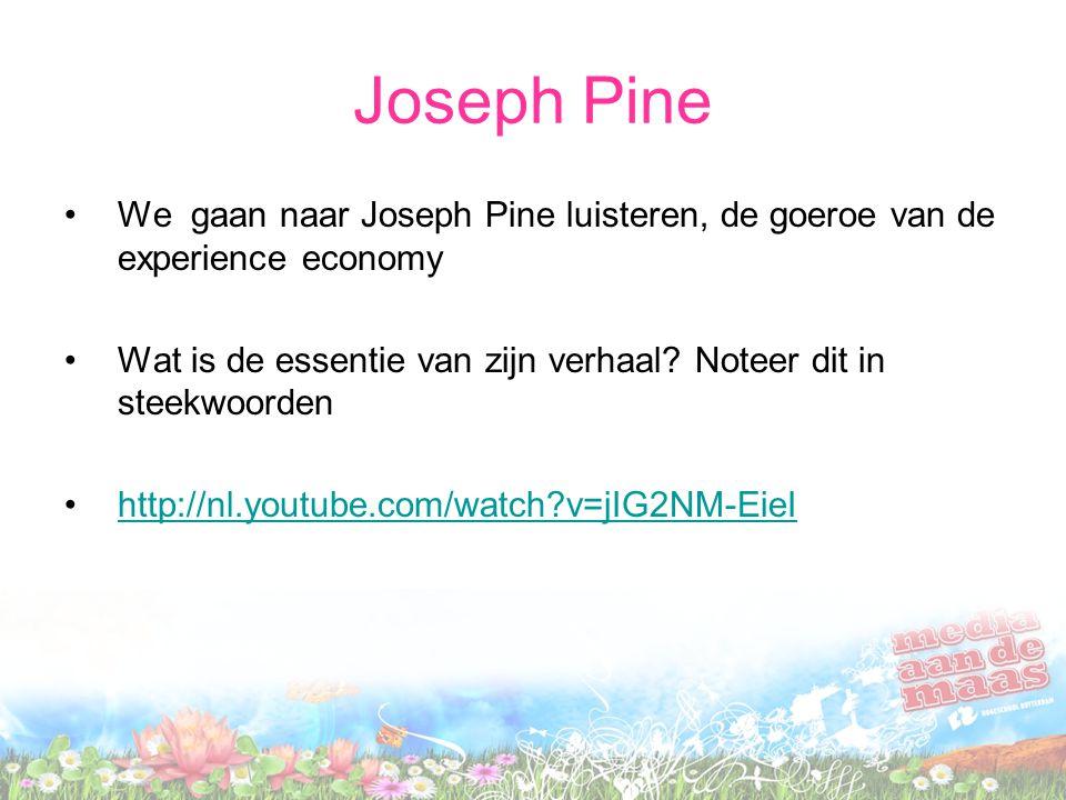 Joseph Pine We gaan naar Joseph Pine luisteren, de goeroe van de experience economy.