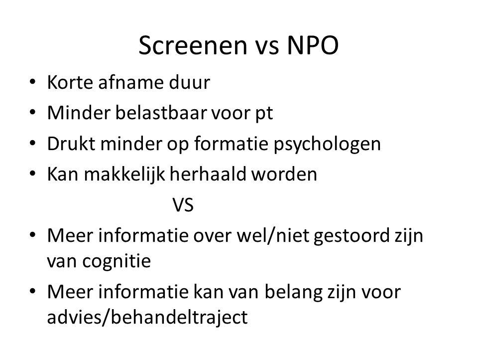Screenen vs NPO Korte afname duur Minder belastbaar voor pt