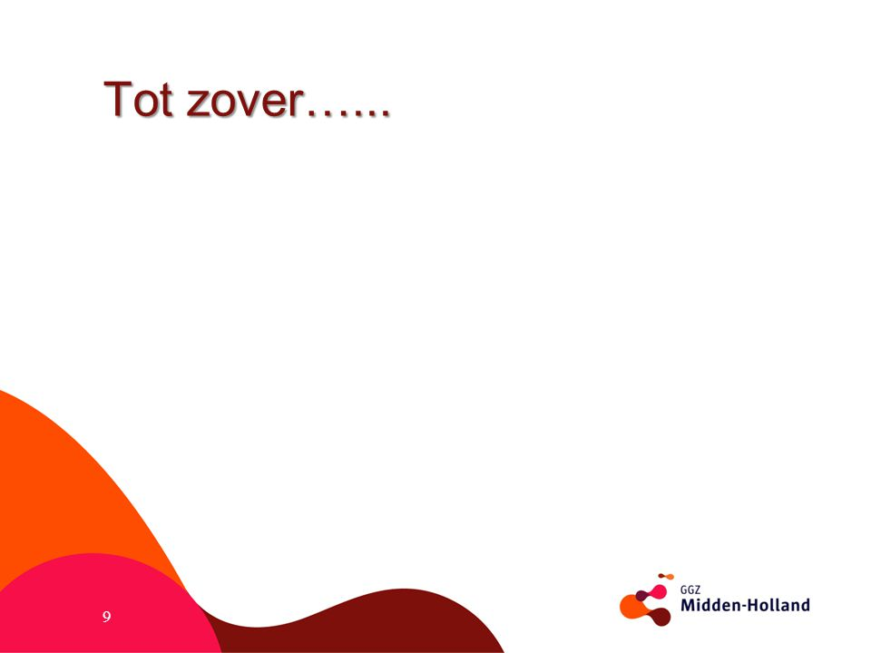 Tot zover…...