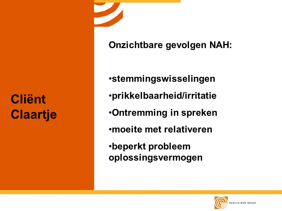 Cliënt Claartje Onzichtbare gevolgen NAH: stemmingswisselingen