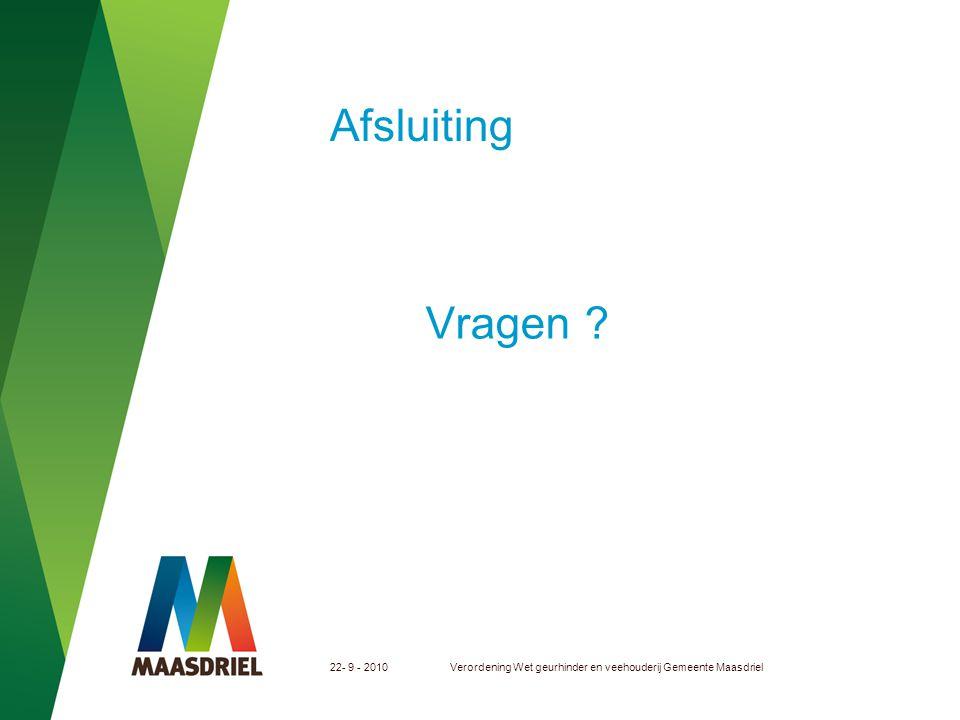 Afsluiting Vragen 22- 9 - 2010 Verordening Wet geurhinder en veehouderij Gemeente Maasdriel