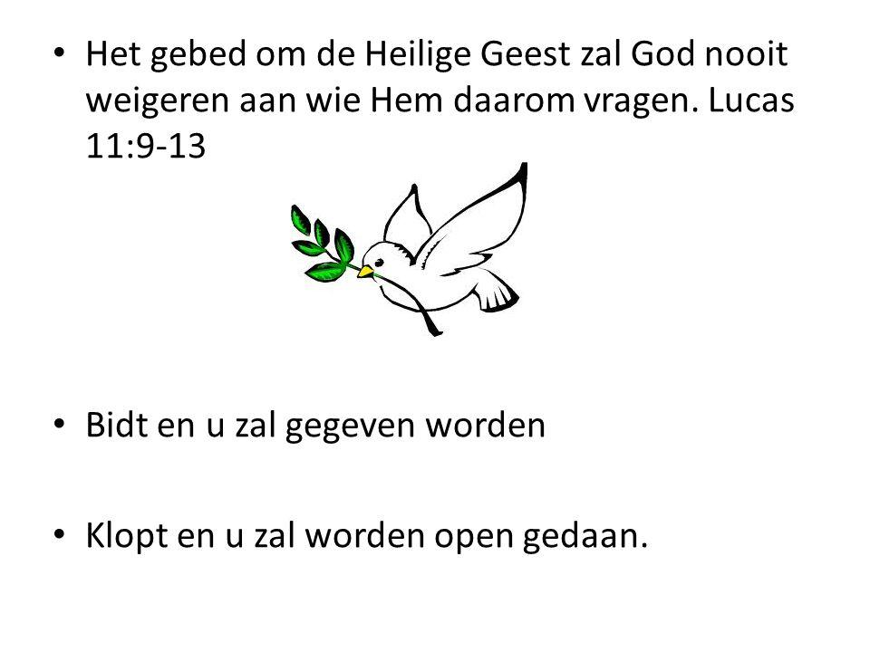 Het gebed om de Heilige Geest zal God nooit weigeren aan wie Hem daarom vragen. Lucas 11:9-13