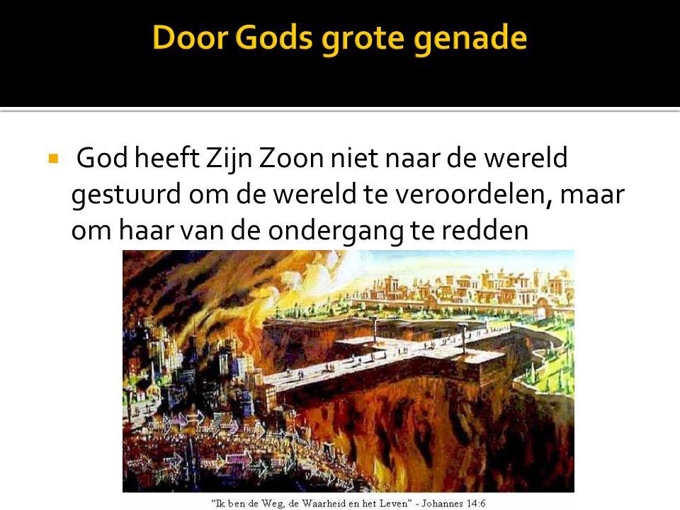 Door Gods grote genade God heeft Zijn Zoon niet naar de wereld gestuurd om de wereld te veroordelen, maar om haar van de ondergang te redden.