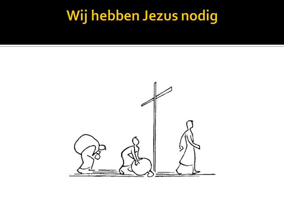 Wij hebben Jezus nodig