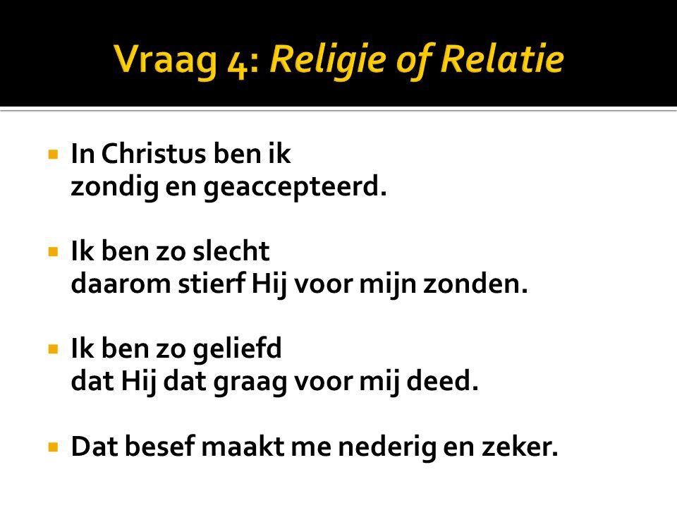 Vraag 4: Religie of Relatie