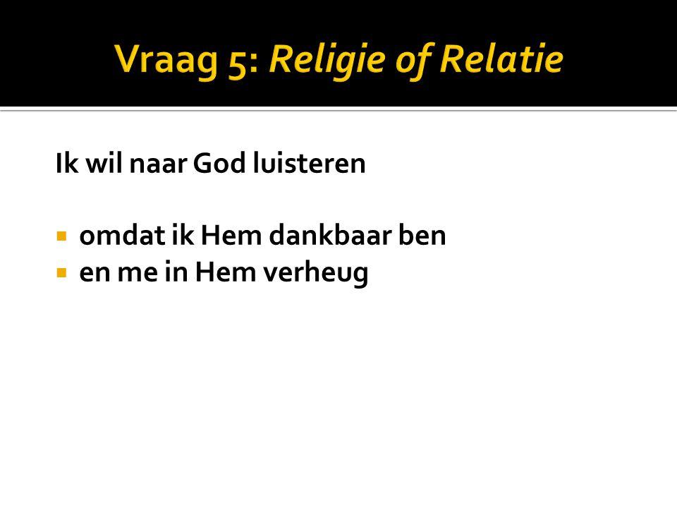 Vraag 5: Religie of Relatie
