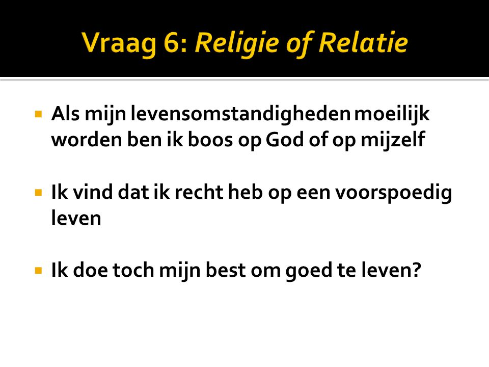Vraag 6: Religie of Relatie