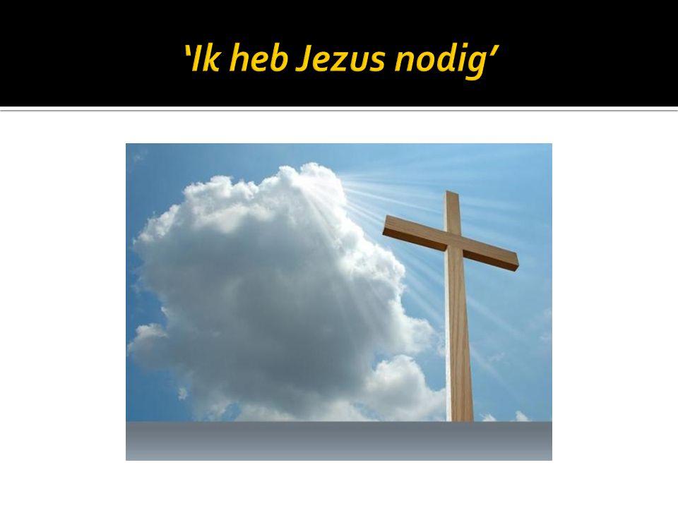 'Ik heb Jezus nodig'