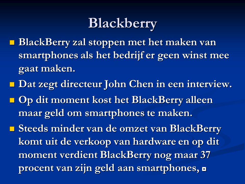 Blackberry BlackBerry zal stoppen met het maken van smartphones als het bedrijf er geen winst mee gaat maken.