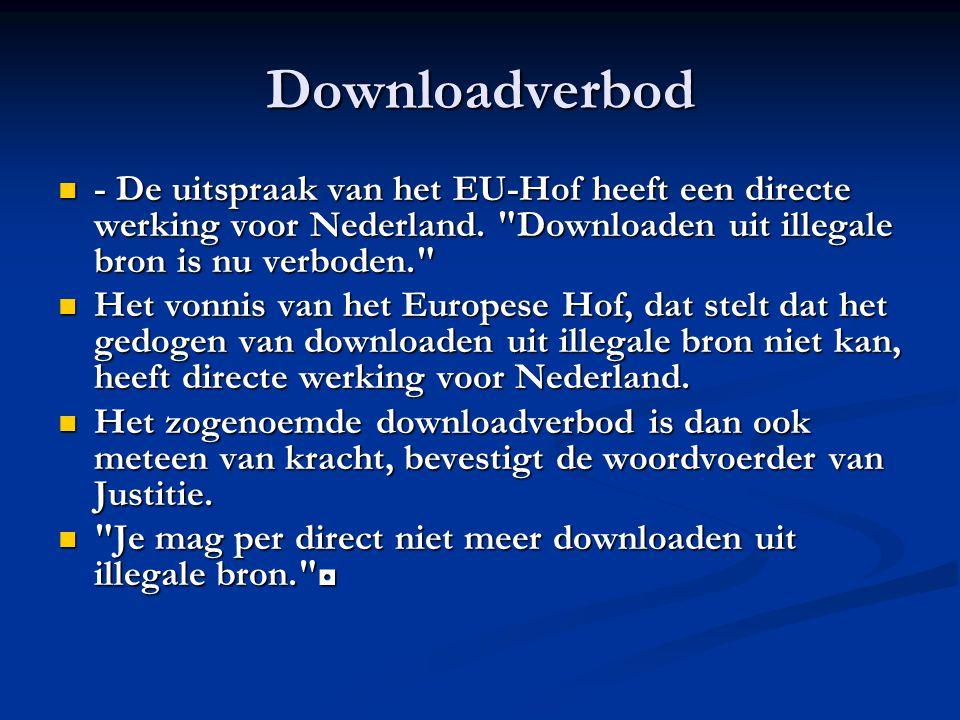 Downloadverbod - De uitspraak van het EU-Hof heeft een directe werking voor Nederland. Downloaden uit illegale bron is nu verboden.
