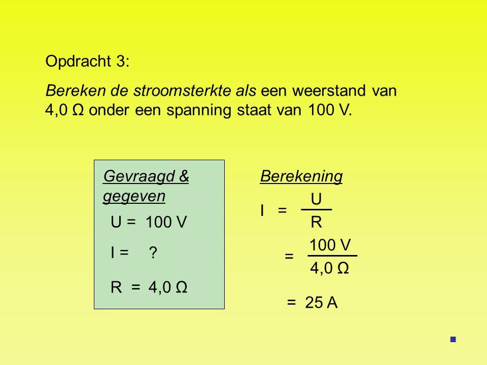 Opdracht 3: Bereken de stroomsterkte als een weerstand van 4,0 Ω onder een spanning staat van 100 V.