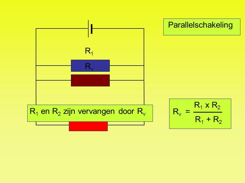 Parallelschakeling R1 Rv R1 x R2 R1 + R2 Rv = R1 en R2 zijn vervangen door Rv R2