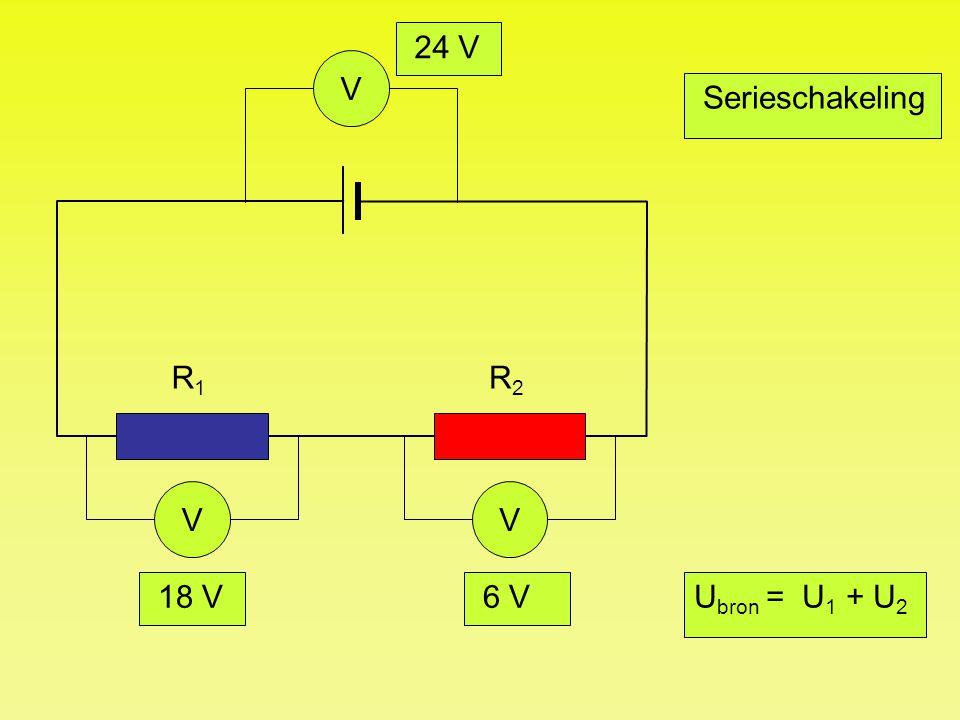 24 V V Serieschakeling R1 R2 V V 18 V 6 V Ubron = U1 + U2