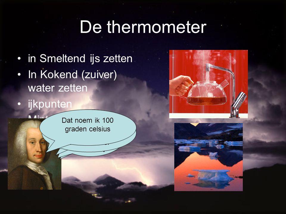 De thermometer in Smeltend ijs zetten In Kokend (zuiver) water zetten