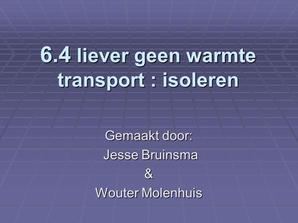 6.4 liever geen warmte transport : isoleren