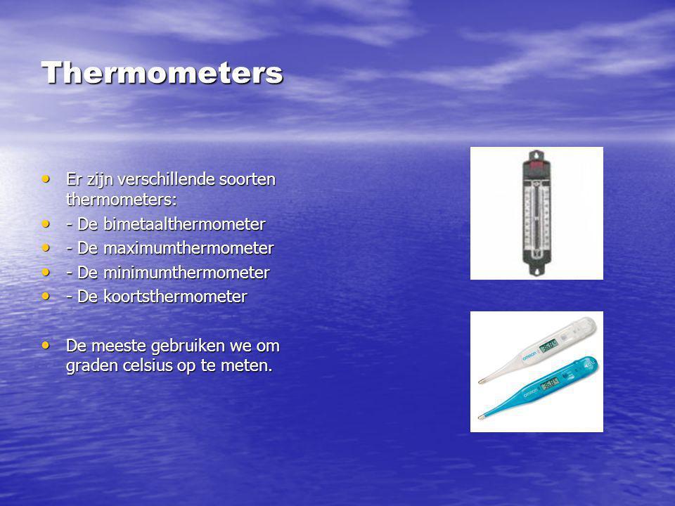 Thermometers Er zijn verschillende soorten thermometers: