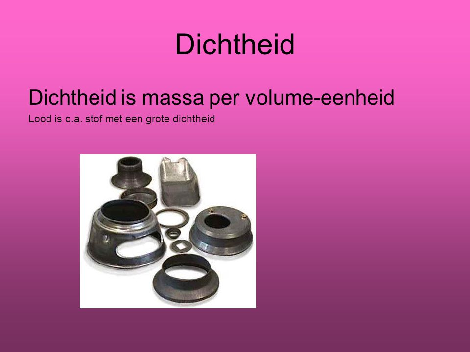 Dichtheid Dichtheid is massa per volume-eenheid