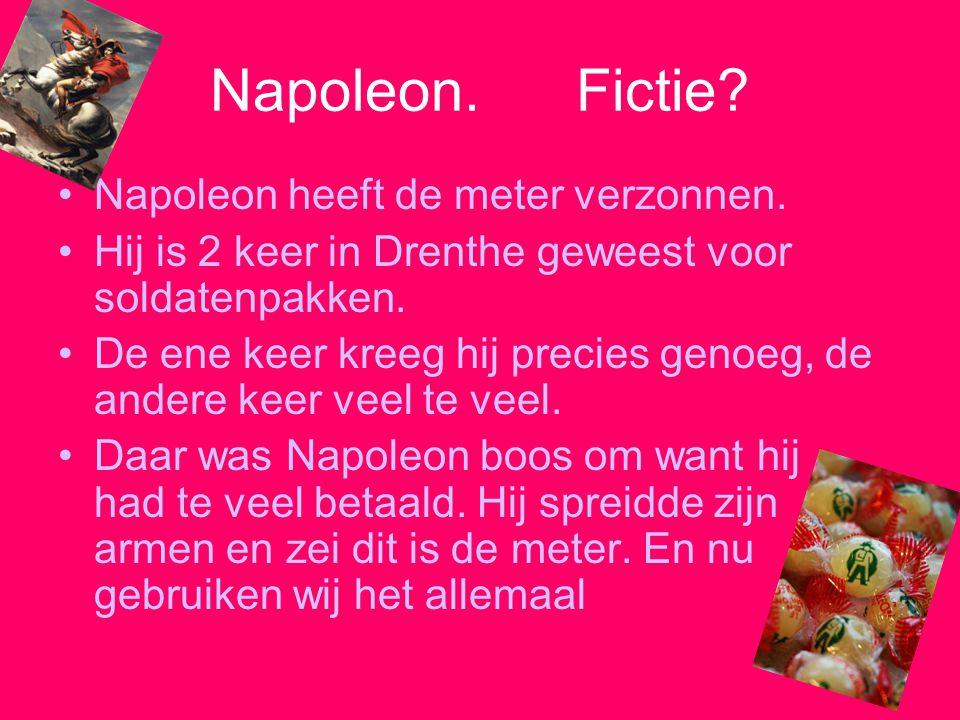 Napoleon. Fictie Napoleon heeft de meter verzonnen.